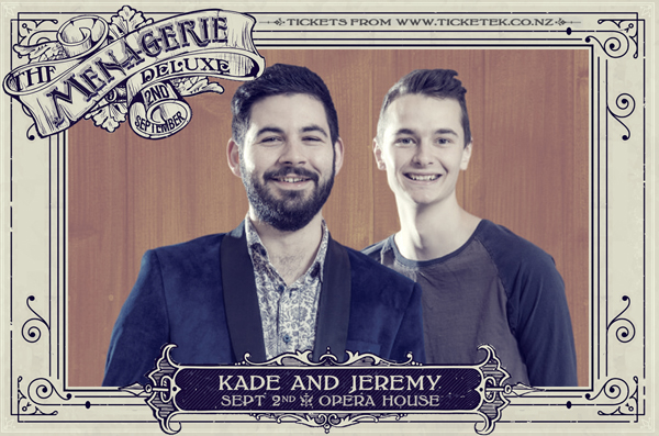 Kade and Jeremy - The Menagerie Deluxe 2017, Wellington Opera House, 2nd September